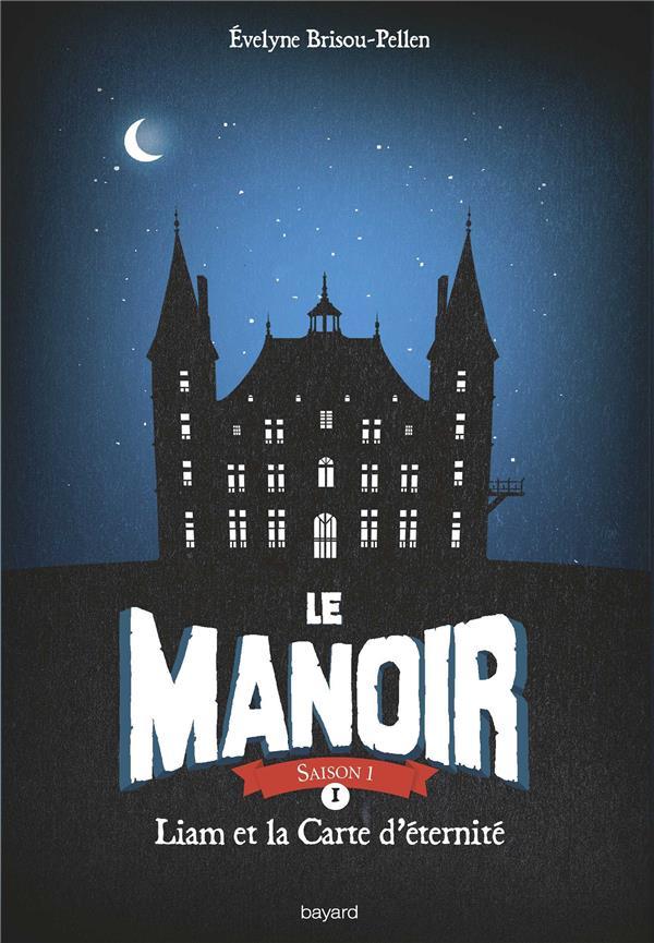 LE MANOIR SAISON 1, TOME 01 - LIAM ET LA CARTE D-ETERNITE BRISOU-PELLEN E.