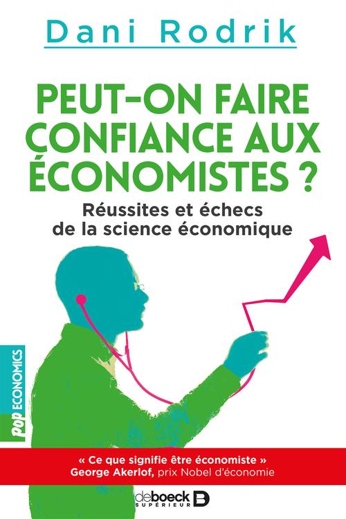 Peut-on faire confiance aux économistes ? réussites et échecs de la science économique
