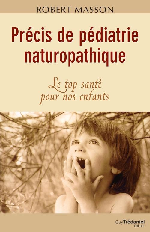 Precis de pediatrie naturopathique  - Robert Masson
