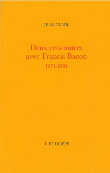 Deux rencontres avec Francis Bacon, 1971-1991