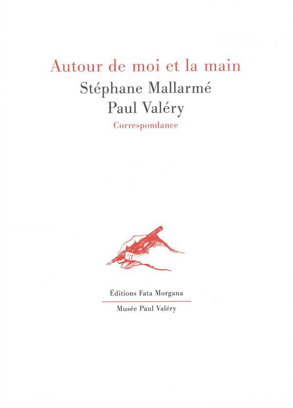 AUTOUR DE MOI ET LA MAIN - CORRESPONDANCE STEPHANE MALLARME / PAUL VALERY