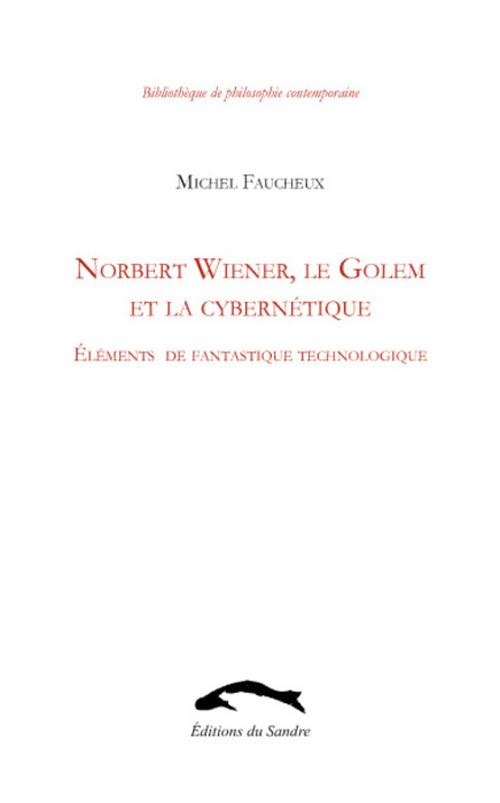 Norbert Wiener, Le Golem Et La Cybernetique ; Elements De Fantastique Technologique