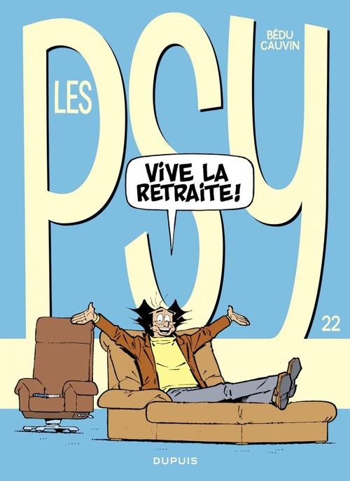 Les Psy - tome 22 - Vive la retraite  - Bédu  - Cauvin  - Raoul Cauvin