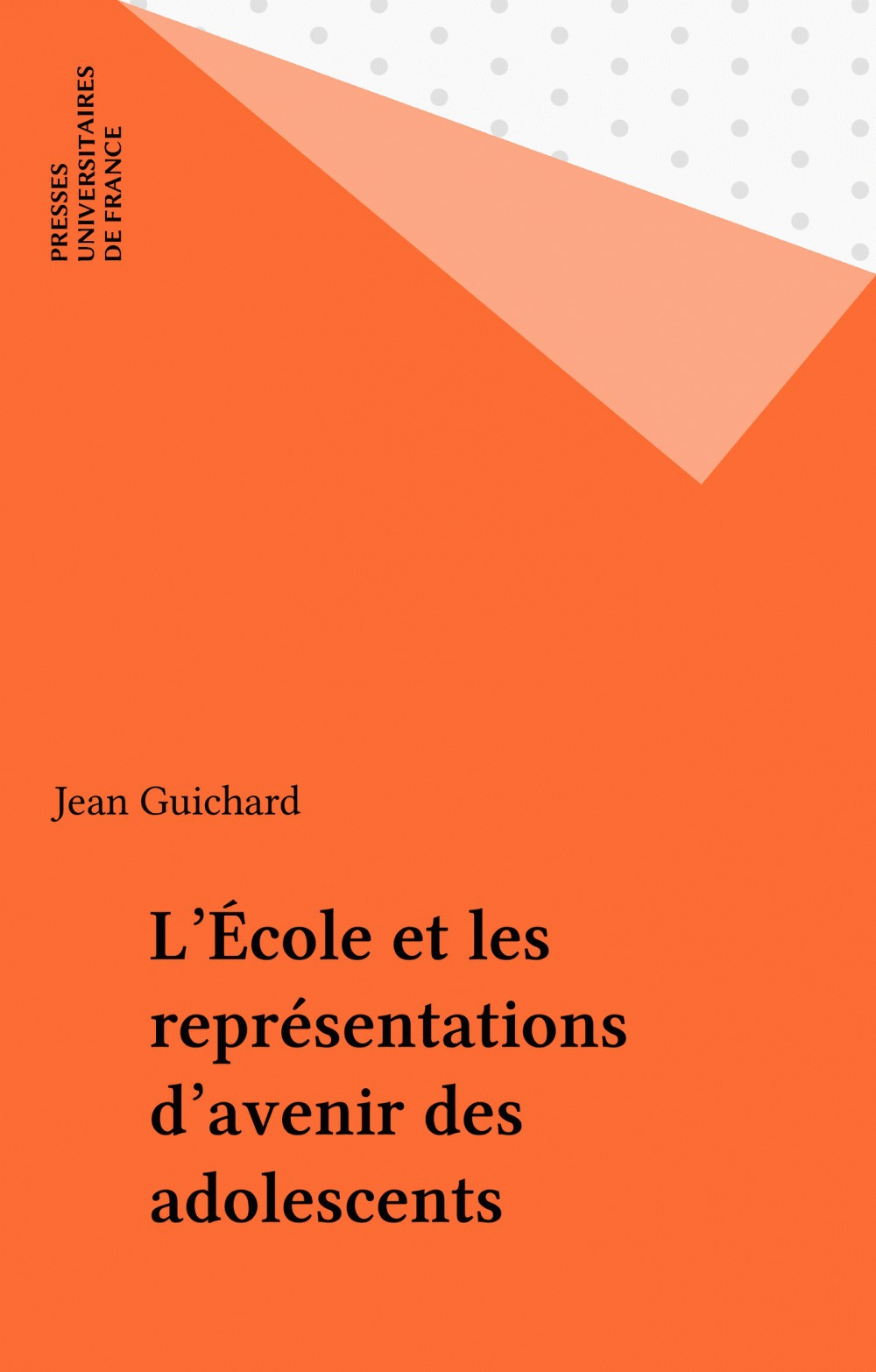 L'École et les représentations d'avenir des adolescents  - Jean Guichard