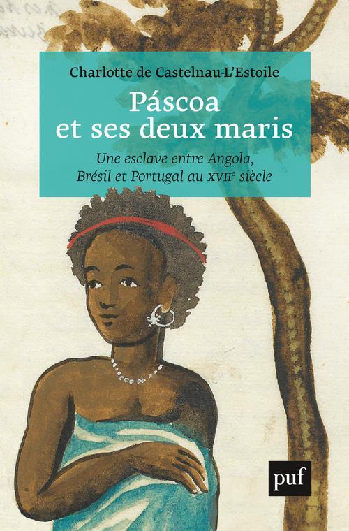 Páscoa et ses deux maris ; vie d'une esclave entre Angola, Brésil et Portugal