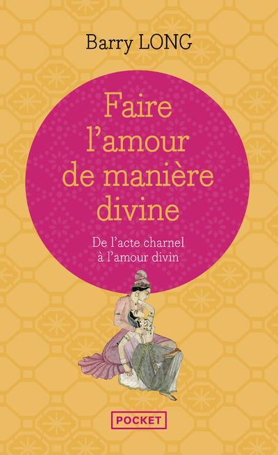 Faire L'Amour De Maniere Divine ; De L'Acte Charnel A L'Amour Divin