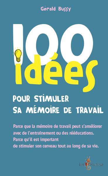 100 IDEES ; 100 idées pour stimuler sa mémoire de travail
