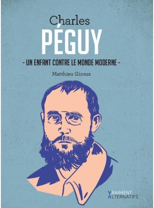 Charles Péguy ; un enfant contre le monde moderne