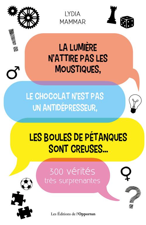 La lumière n'attire pas les moustiques, le chocolat n'est pas un antidépresseur, les boules de pétan