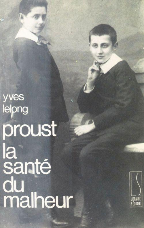 Proust, la sante du malheur