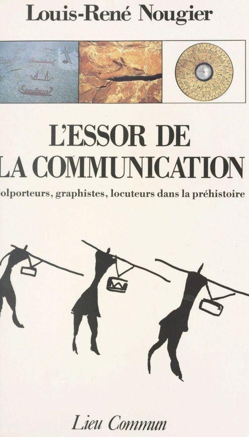 L'essor de la communication : colporteurs, graphistes, locuteurs dans la préhistoire  - Louis-Rene Nougier