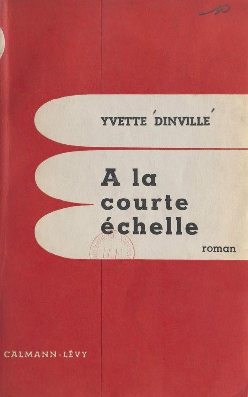 À la courte échelle  - Yvette Dinville