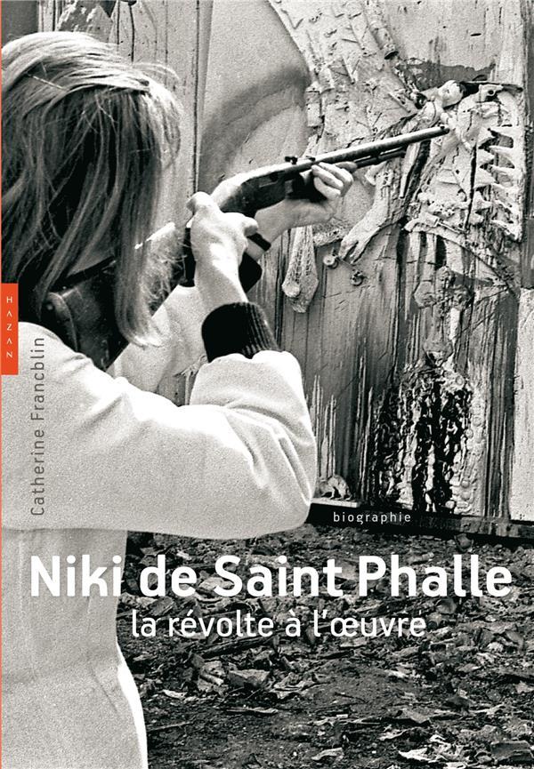 Niki de Saint Phalle ; la révolte à l'oeuvre