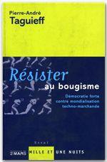 Résister au bougisme  - Taguieff P-A.  - Pierre-andre Taguieff