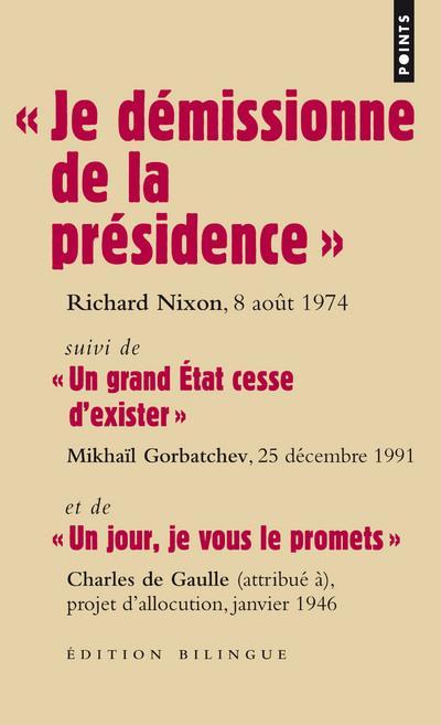« je démissionne de la présidence » ; « un grand Etat cesse d'exister » ; « un jour, je vous le promets »