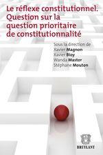 Vente EBooks : Le réflexe constitutionnel  - Xavier Bioy - Wanda Mastor - Xavier Magnon - Stéphane Mouton