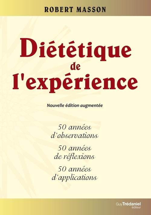 Diététique de l'expérience ; 50 années d'observations, 50 années de réflexion, 50 années d'applications (3e édition)