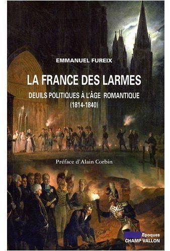 La France des larmes ; deuils politiques à l'âge romantique (1814-1840)