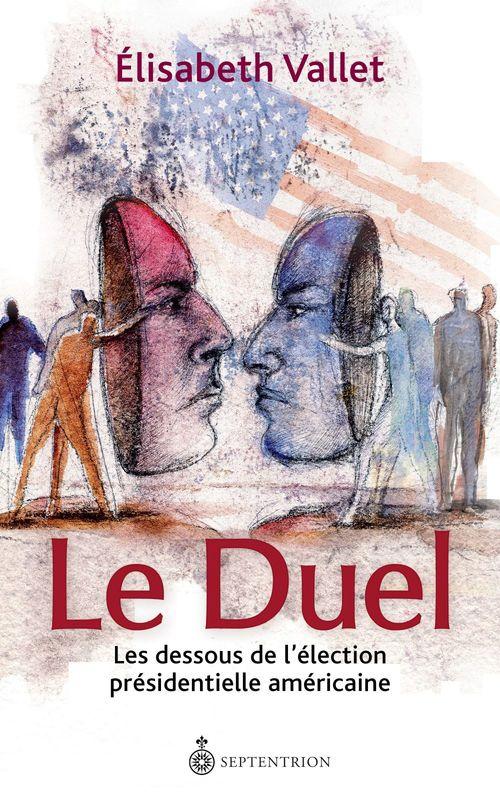 Le duel ; les dessous de l'élection présidentielle américaine