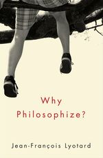 Why Philosophize?  - Jean-François Lyotard