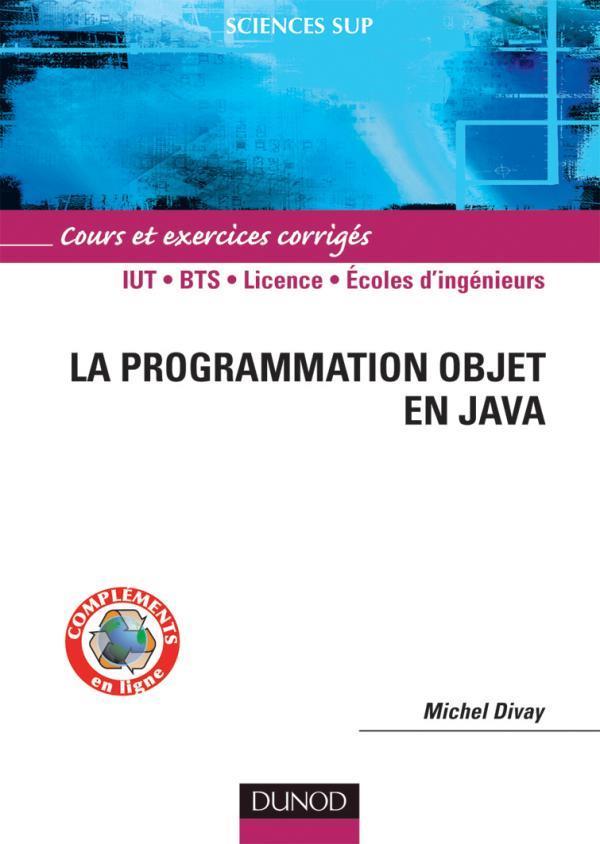 La Programmation Objet En Java ; Iut/Bts/Licence/Ecoles D'Ingenieurs ; Cours Et Exercices Corriges