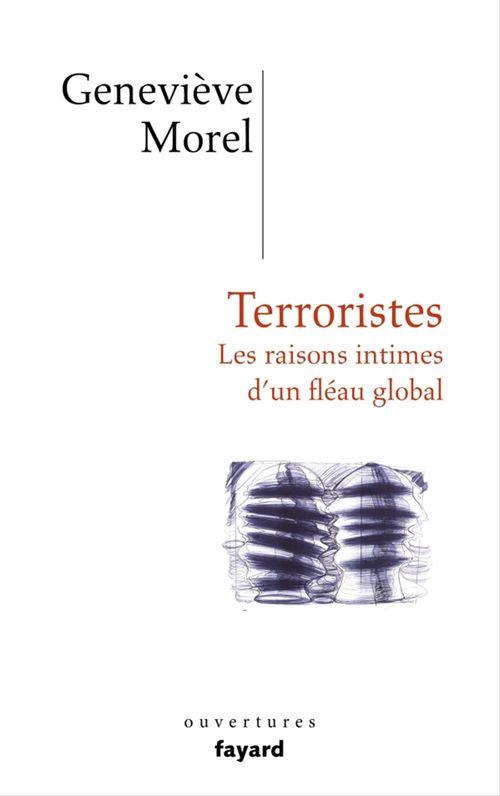 Terroristes ; les raisons intimes d'un fléau global