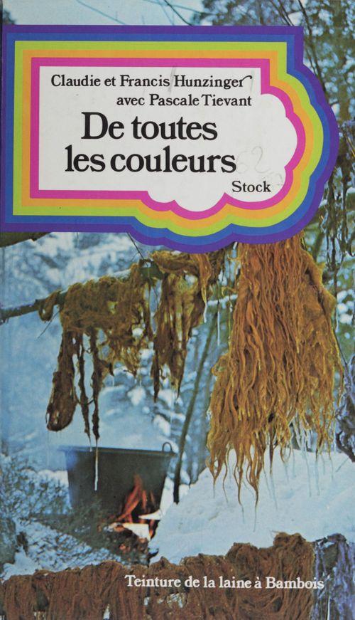 De toutes les couleurs ou comment teindre les laines avec les fleurs, les haies, les feuilles et les écorces