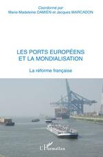 Les ports européens et la mondialisation  - Jacques Marcadon - Marie-Madeleine Damien