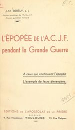 L'épopée de l'A.C.J.F. pendant la Grande Guerre  - Jean-Marie Derély