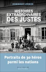 Histoires extraordinaires des justes ; portraits de 30 héros parmi les nations  - Dominique Lormier