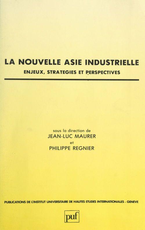 La nouvelle Asie industrielle : enjeux, stratégies et perspectives