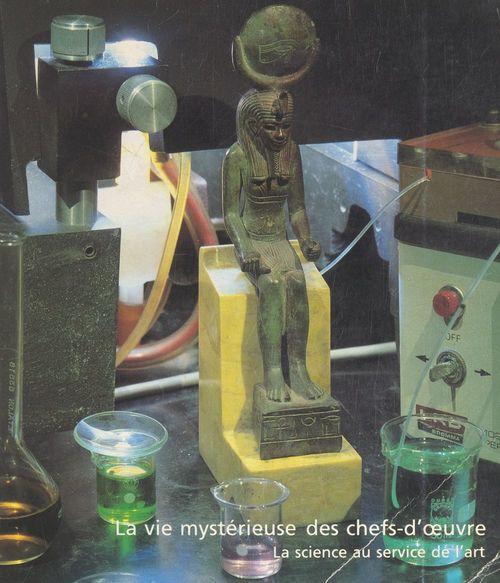La vie mystérieuse des chefs-d'oeuvre : la science au service de l'art