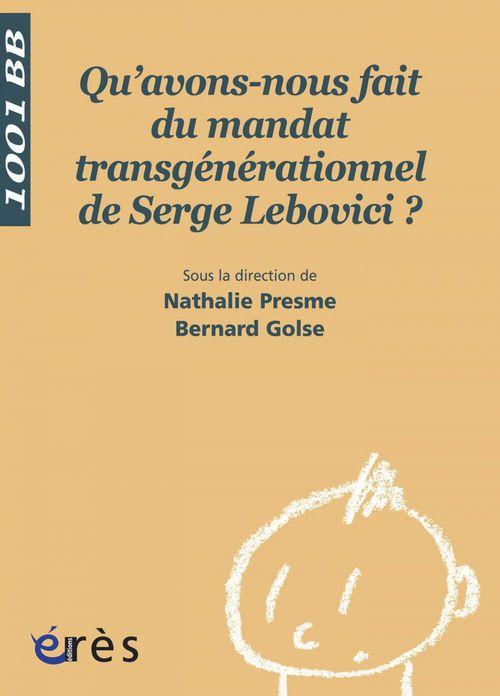 Vente EBooks : Qu'avons-nous fait du mandat transgénérationnel de Serge Lebovici ? 1001 bb n°96  - Bernard Golse  - Nathalie Presme