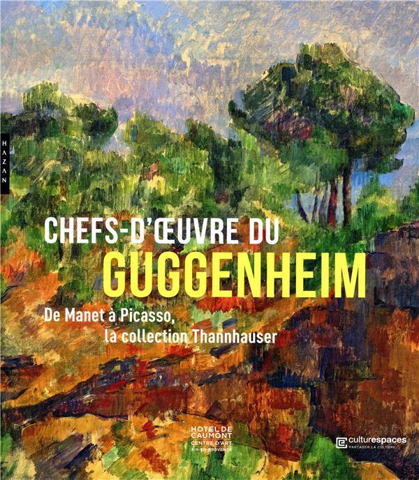 CHEFS D'OEUVRE DU GUGGENHEIM  -  DE MANET A PICASSO, LA COLLECTION THANNHAUSER