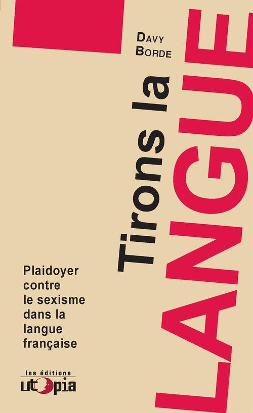 Tirons la langue ; plaidoyer contre le sexisme dans la langue française