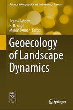 Geoecology of Landscape Dynamics  - R. B. Singh - Manish Kumar - Seema Sahdev