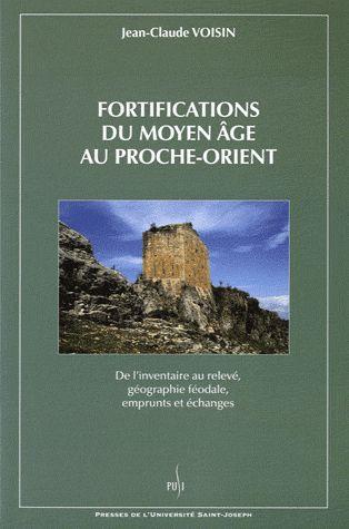Fortifications du moyen-âge au Proche-Orient ; de l'inventaire au relève, géographie féodale, emprunts et échanges