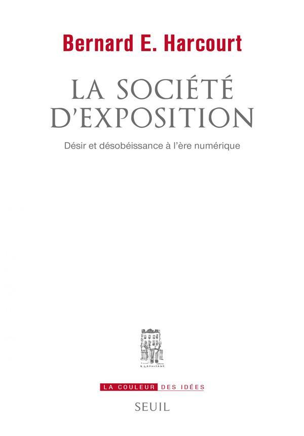 La société d'exposition ; désir et désobéissance à l'ère numérique