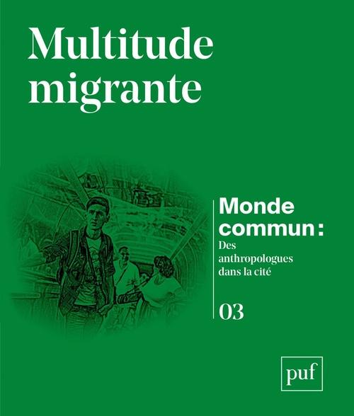 Multitude migrante : monde commun : des anthropologues dans la cité