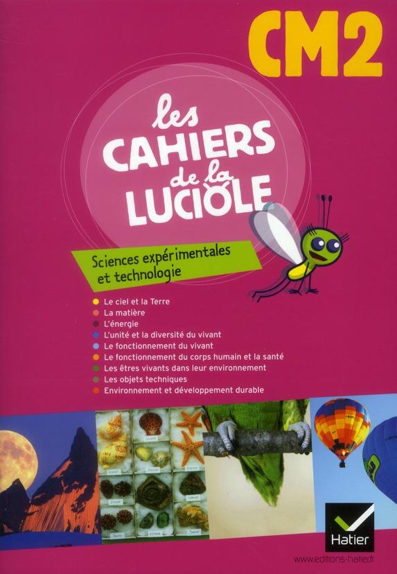 Les Cahiers De La Luciole; Sciences Experimentales Et Technologie ; Cm2 (Edition 2012)