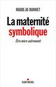 La maternité symbolique ; être mère autrement  - Marie-Josèphe BONNET  - Marie-jo Bonnet