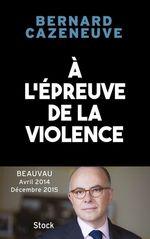 À l'épreuve de la violence. Beauvau 2014-2015  - Bernard Cazeneuve