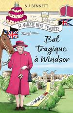 Bal tragique à Windsor : Sa Majesté mène l'enquête  - S.J. BENNETT