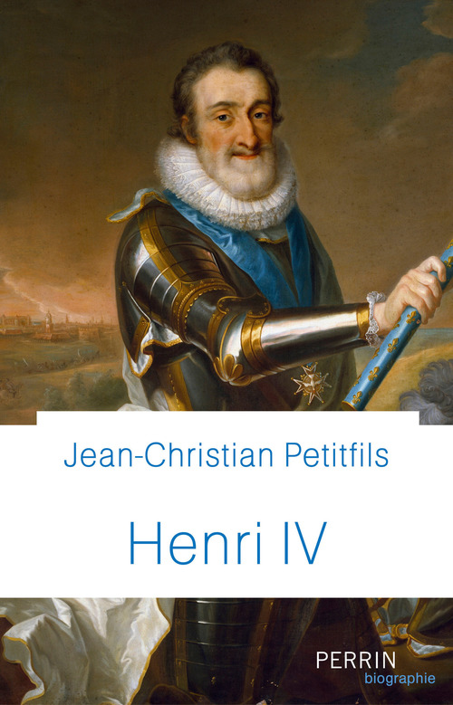 Henri IV  - Jean-Christian Petitfils