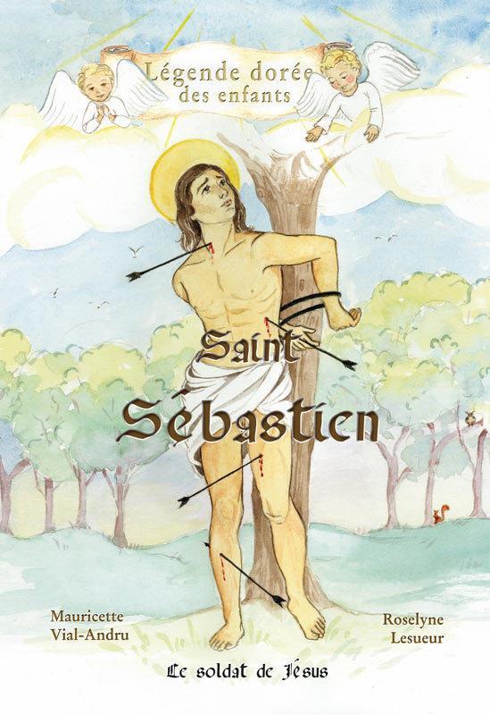 Saint Sébastien ; le soldat de Jésus