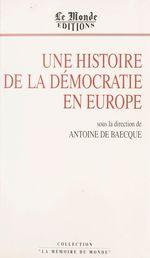 Vente EBooks : Une histoire de la démocratie en Europe  - Antoine DE BAECQUE - Baecque