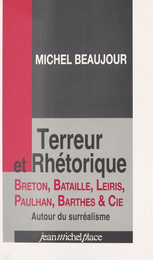 Tereur et rhétorique ; Breton, Bataille, Leiris, Paulhan, Barthes & cie autour du réalisme