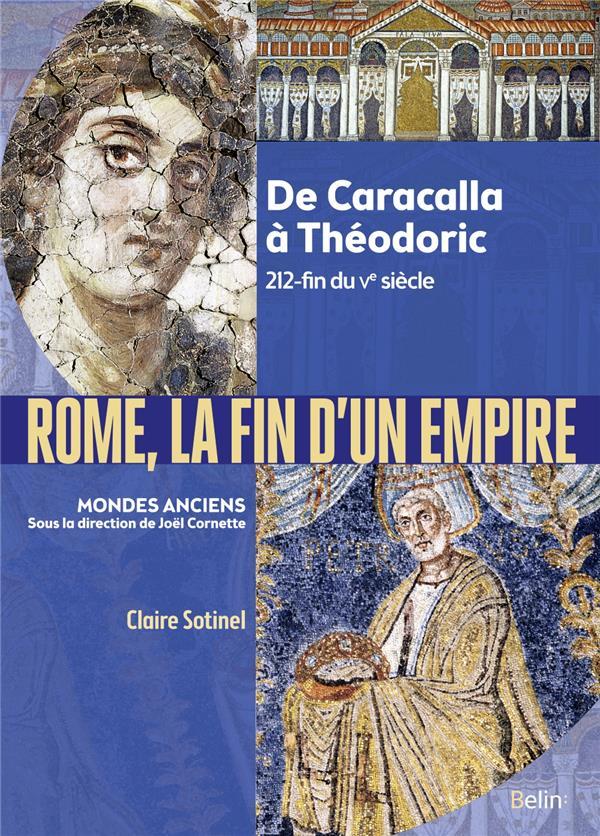 Rome, la fin de l'empire ; de Caracalla à Théodoric 212-fin du Ve siècle