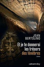 Et je te donnerai les trésors des ténèbres  - Jean Bertolino - Jean Bertolino