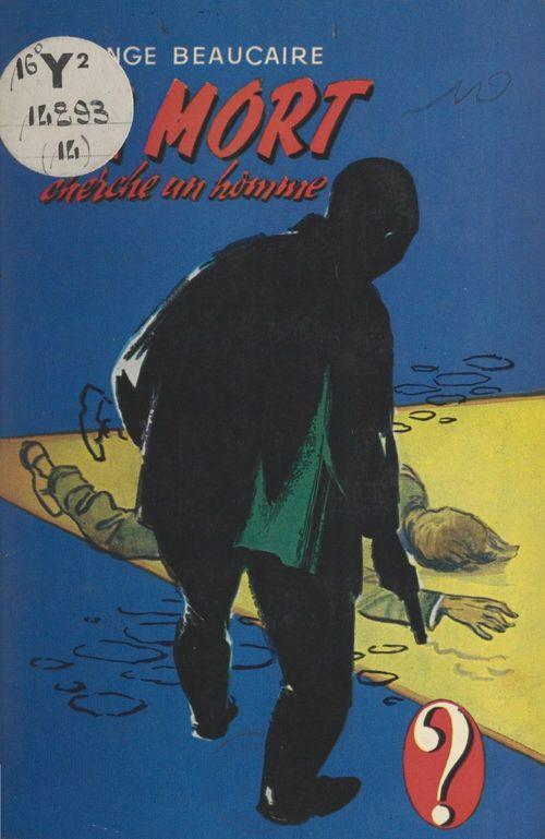 La mort cherche un homme  - Ange Beaucaire